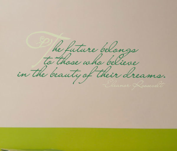The Future Belongs to Those Who Believe in the Beauty Wall Decal