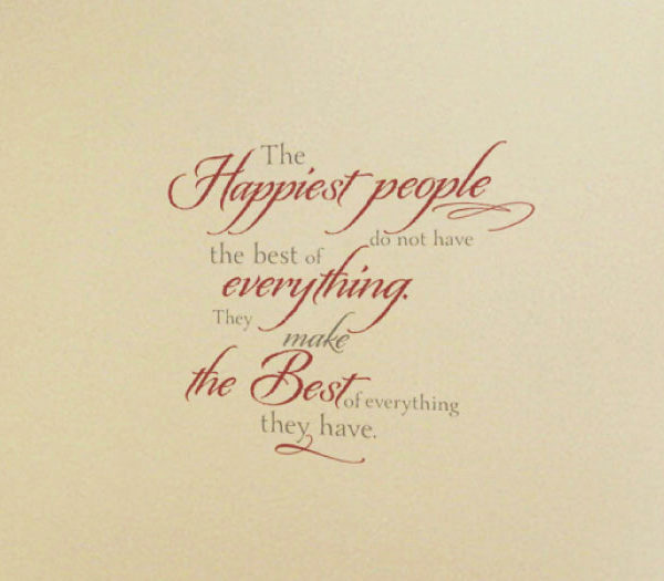 The Happiest People Do Not Have the Best of Everything. Wall Decal