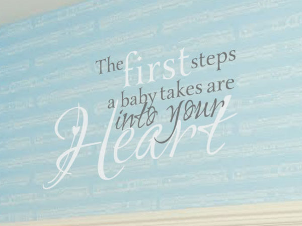 The First Steps a Baby Takes are Into Your Heart Wall Decal