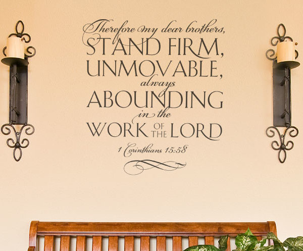 Therefore my Dear Brothers, Stand Firm, Unmovable, Always Abounding Wall Decal