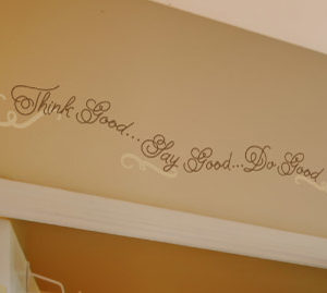 Think Good... Say Good... Do Good Wall Decal