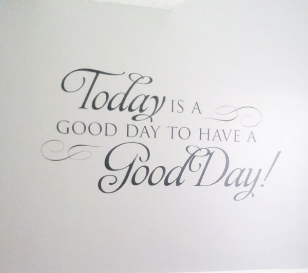 Today is a Good Day to Have a Good Day! Wall Decal