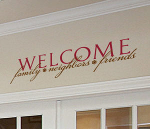Welcome Family, Neighbors, Friends Wall Decal