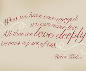 What We Have Once Enjoyed We Can Never Lose. Wall Decal