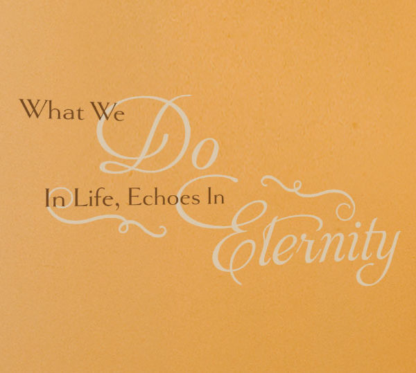 What We Do In Life, Echoes In Eternity Wall Decal