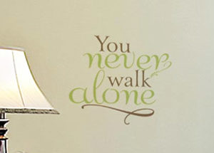 You Never Walk Alone Wall Decal