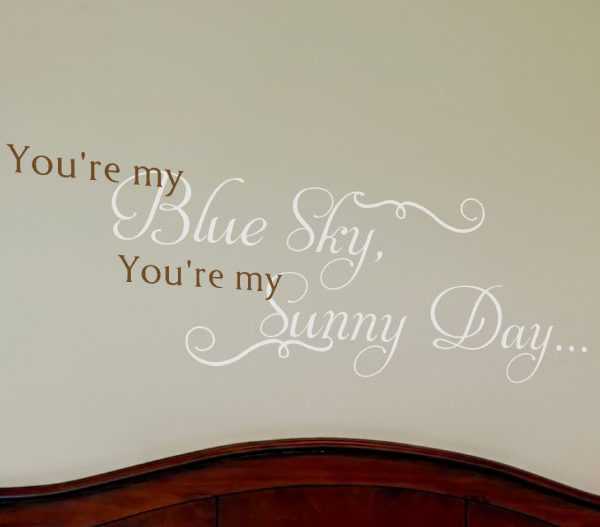 You're my Blue Sky, You're my Sunny Day... Wall Decal