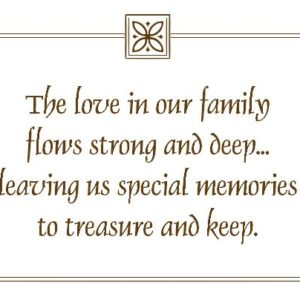 The Love in Our Family Flows Strong and Deep... Wall Decal