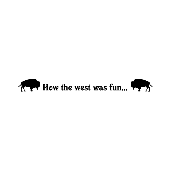 How the west was fun... Wall Decal