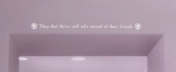 They that thrive well take counsel of their friends Wall Decal
