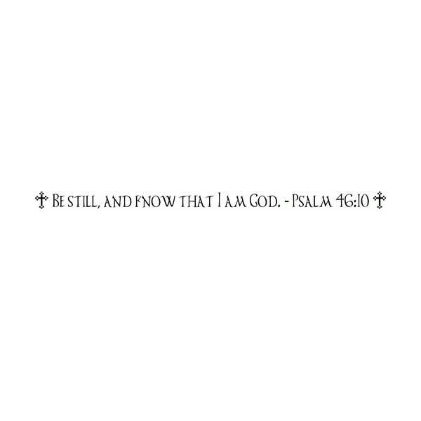 Be still and know that I am God. - Psalm 46:10 Wall Decal