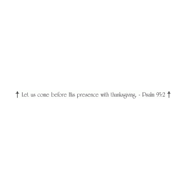 Let us come before His presence with thanksgiving. - Psalm 95:2 Wall Decal