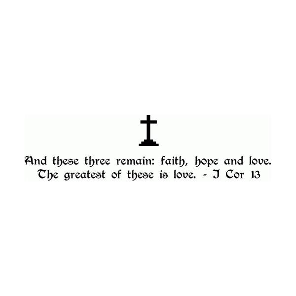 And these three remain: faith, hope and love. Wall Decal