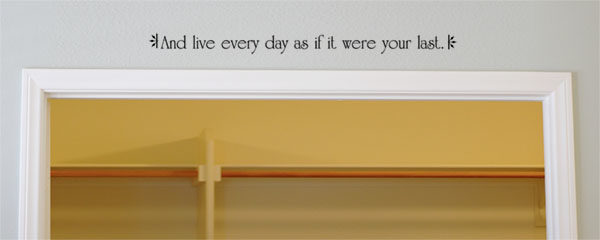 And live every day as if Wall Decal