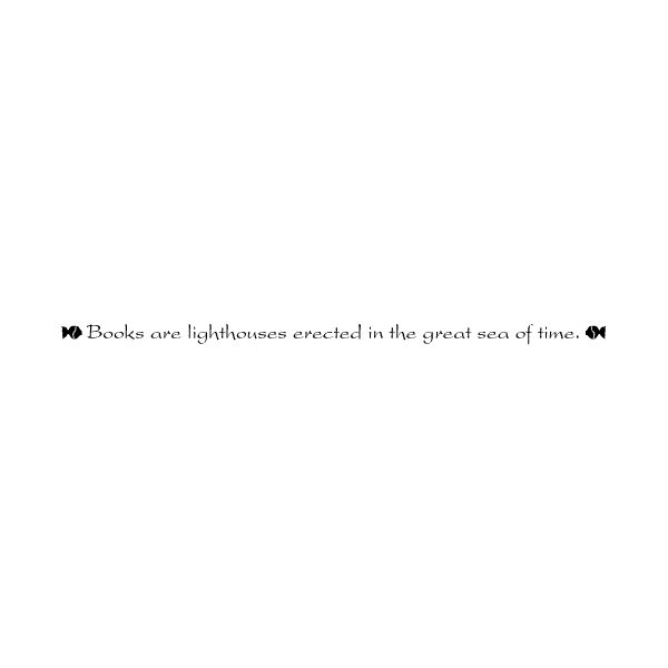 Books are lighthouses erected in the great sea of time. Wall Decal