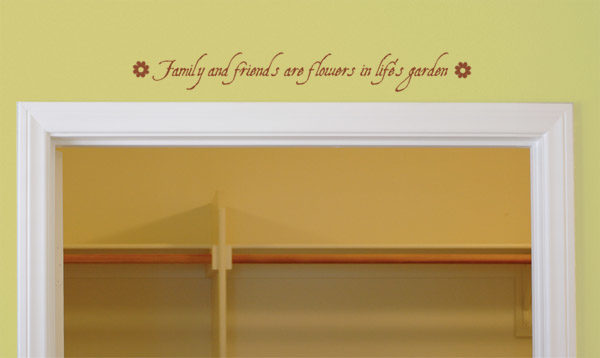 Family and friends are flowers in life's garden Wall Decal
