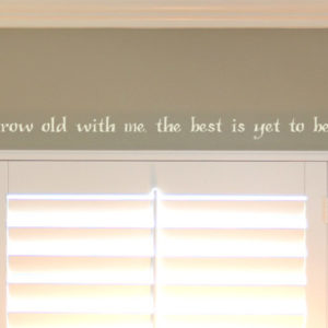 Grow old with me, the best is yet to be. Wall Decal