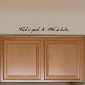 Food is good Wine is better Wall Decal