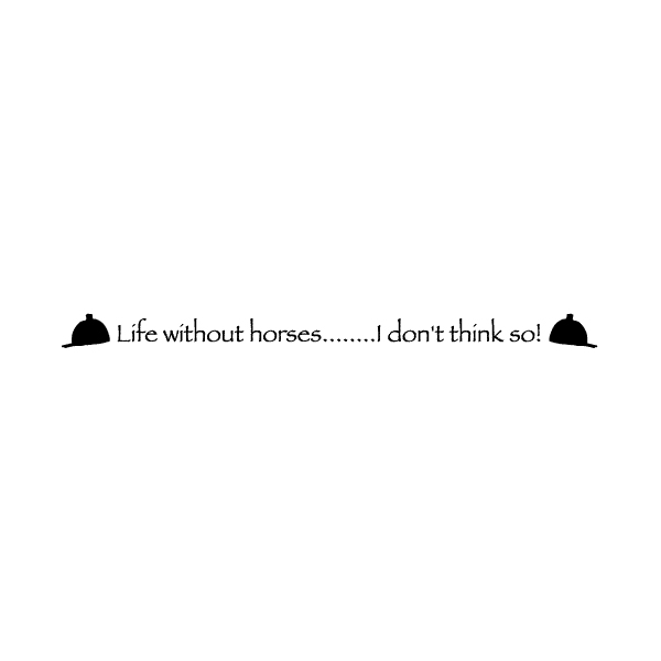 Life without horses........I don't think so! Wall Decal