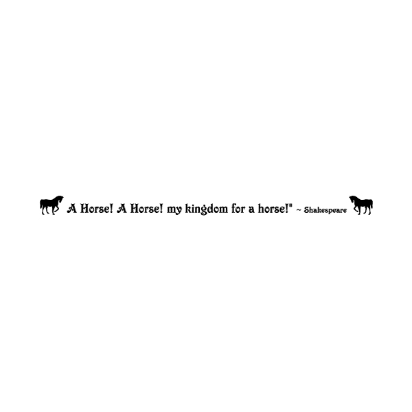 A horse! A horse! My kingdom for a horse! - Shakepeare Wall Decal