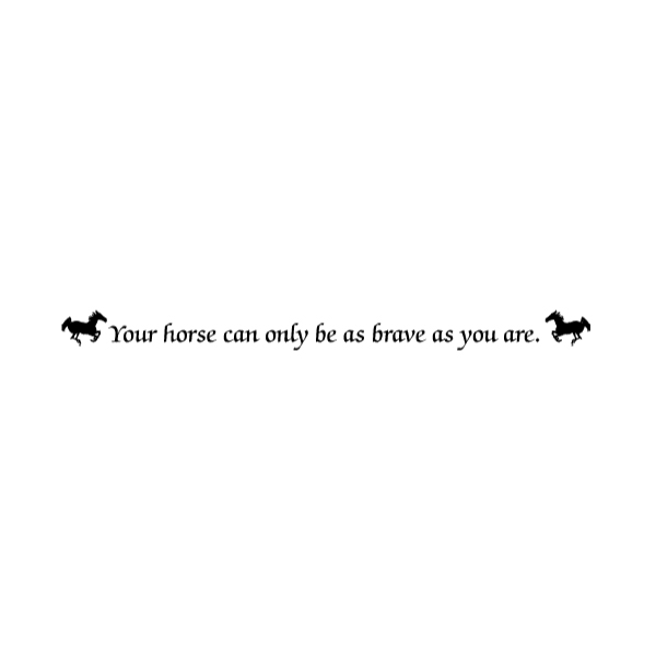 Your horse can only be as brave as you are. Wall Decal