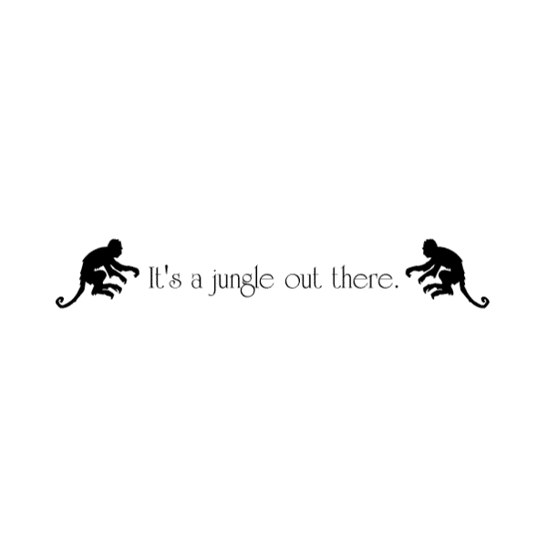 It's a jungle out there. Wall Decal