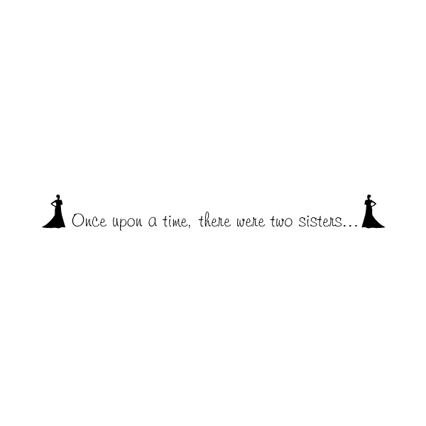 Once upon a time, there were two sisters... Wall Decal
