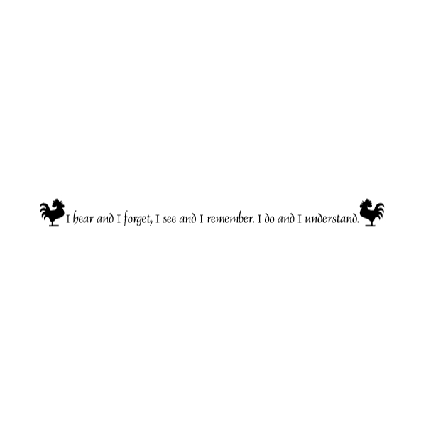 I hear and I forget, I see and I remember. Wall Decal
