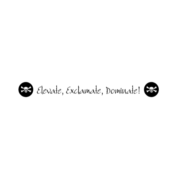 Elevate, exclamate, dominate! Wall Decal