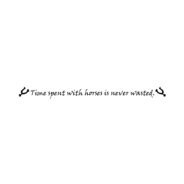 Time spent with horses is never wasted. Wall Decal