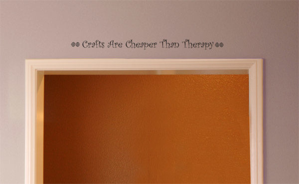 Crafts Are Cheaper Than Therapy Wall Decal