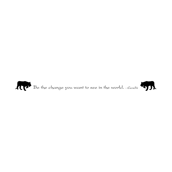 Be the change you want to see in the world. Wall Decal