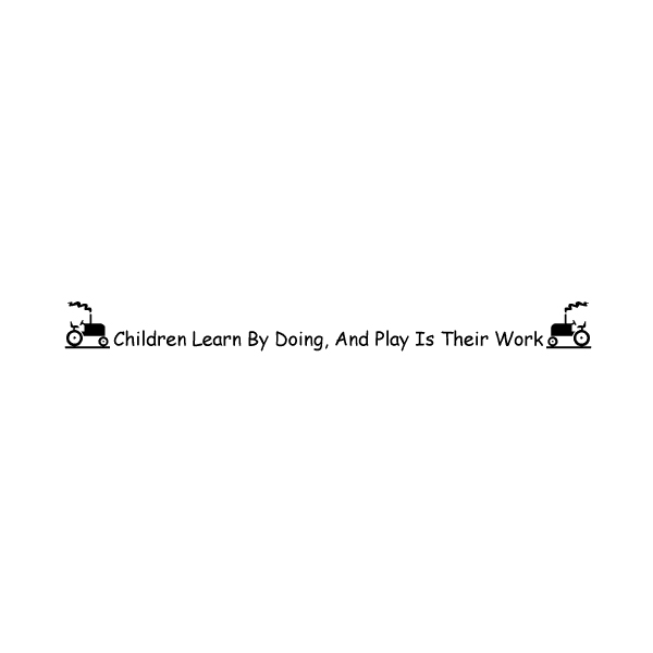 Children learn by doing, and play is their work Wall Decal