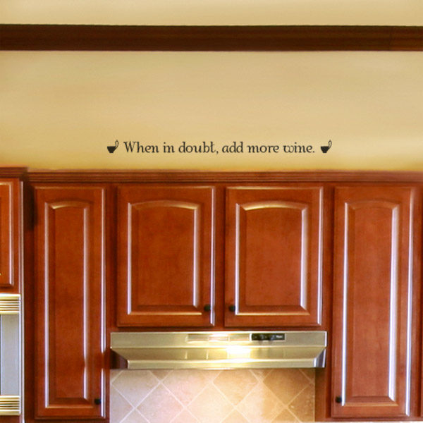 When in doubt, add more wine Wall Decal