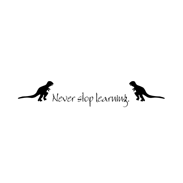 Never stop learning. Wall Decal