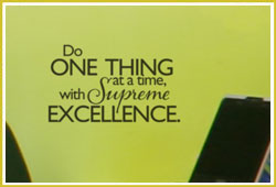 Do one thing at a time, with supreme excellence.