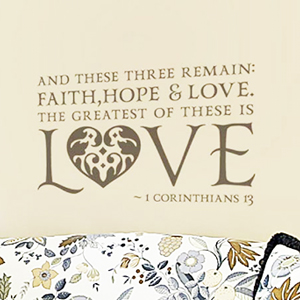 And These Three Remain, Faith Hope and Love - I Corinthians 13