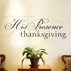 Let Us Come Before His Presence With Thanksgiving - Psalm 95:2