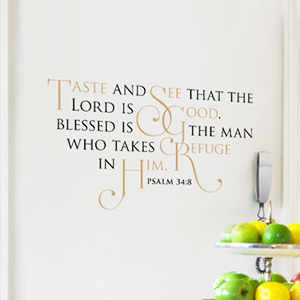 Taste and see that the Lord is good! - Psalm 34:8